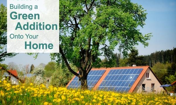 The Guide to Build Green Home Additions