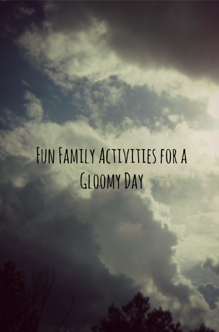 Family Activities On A Gloomy Day