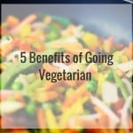 5 Benefits of Going Vegetarian