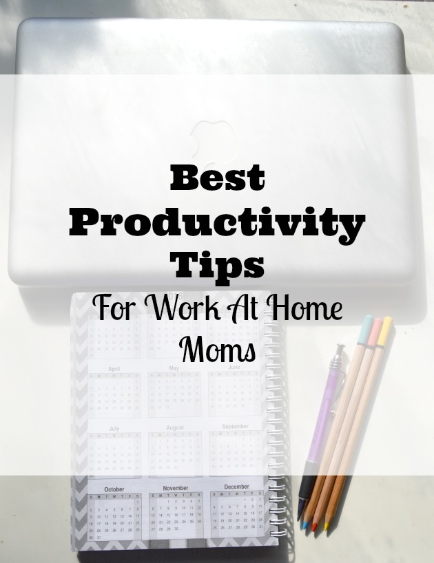 5 Best Productivity Tips For Work At Home Moms