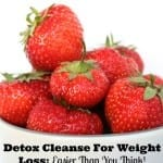 Detox Cleanse For Weight Loss: It's Easier Than You Think!