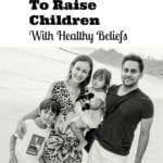 5 Practices To Raise Children With Healthy Beliefs
