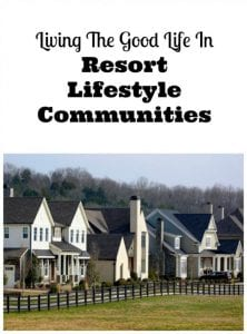 Living The Good Life In Resort Lifestyle Communities