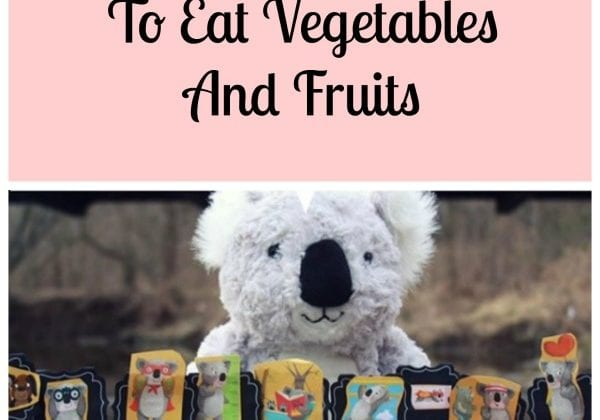 How To Get Toddlers To Eat Vegetables And Fruits