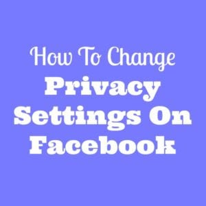 Change Facebook Privacy Settings
