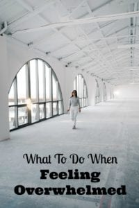 Do When Feeling Overwhelmed